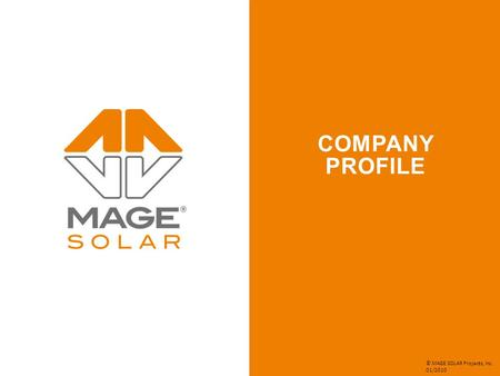 COMPANY PROFILE © MAGE SOLAR Projects, Inc. 01/2010.