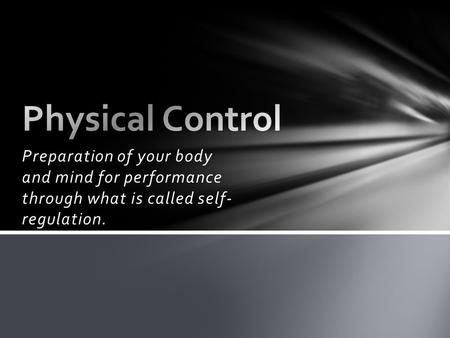 Preparation of your body and mind for performance through what is called self- regulation.
