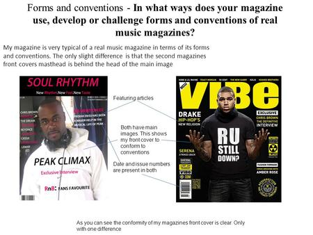 Forms and conventions - In what ways does your magazine use, develop or challenge forms and conventions of real music magazines? My magazine is very typical.