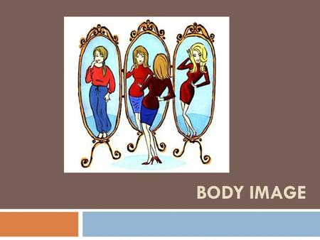 BODY IMAGE. Body Image Questions …  Answer the 4 questions on your sheet  Should have more than 1 thing for each!  Pair share  Add to your sheet.