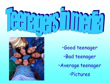Good teenager Bad teenager Average teenager Pictures.