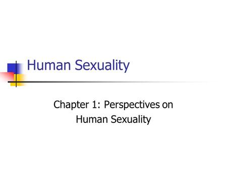 Human Sexuality Chapter 1: Perspectives on Human Sexuality.