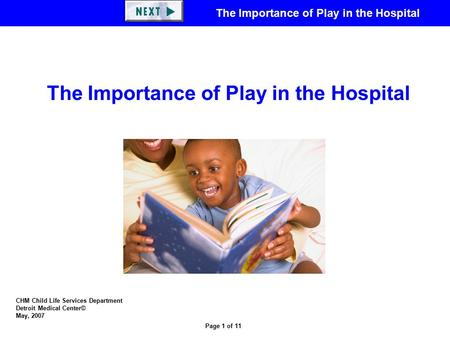 The Importance of Play in the Hospital Page 1 of 11 CHM Child Life Services Department Detroit Medical Center© May, 2007 The Importance of Play in the.
