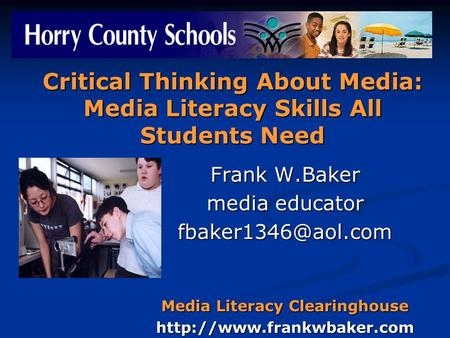 Critical Thinking About Media: Media Literacy Skills All Students Need Frank W.Baker media educator Media Literacy Clearinghouse