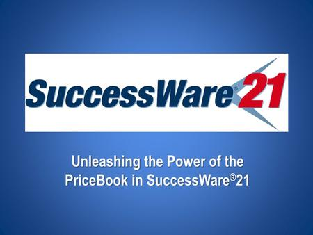 Unleashing the Power of the PriceBook in SuccessWare ® 21.