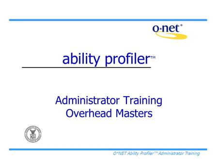 O*NET Ability Profiler™ Administrator Training ability profiler ™ Administrator Training Overhead Masters.