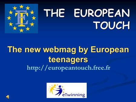 The new webmag by European teenagers THE EUROPEAN TOUCH