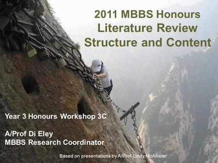 2011 MBBS Honours <strong>Literature</strong> <strong>Review</strong> Structure and Content Year 3 Honours Workshop 3C A/Prof Di Eley MBBS Research Coordinator Based on presentations by.