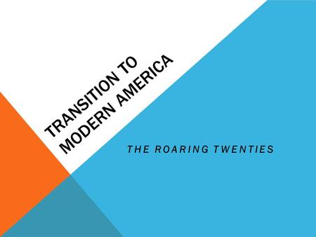 TRANSITION TO MODERN AMERICA THE ROARING TWENTIES.