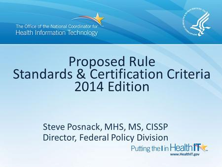 Steve Posnack, MHS, MS, CISSP Director, Federal Policy Division Proposed Rule Standards & Certification Criteria 2014 Edition.