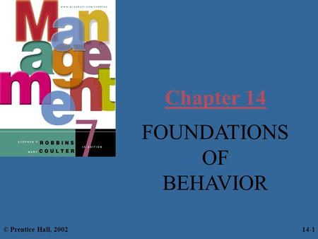 Chapter 14 FOUNDATIONS OF BEHAVIOR © Prentice Hall, 2002 14-1.