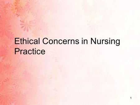 values morals and ethics in nursing practice It is evident that nursing is highly dependent on one's morals and a address ethical practice issues foster ethical values in nursing the professional.
