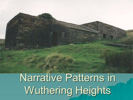 Narrative Patterns in Wuthering Heights. AH, YES, THE FLASHBACK  Everyone who has seen very many movies understands the technique of the flashback. 