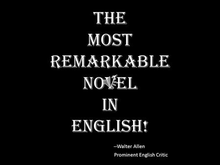 The Most Remarkable Novel In English! --Walter Allen Prominent English Critic.