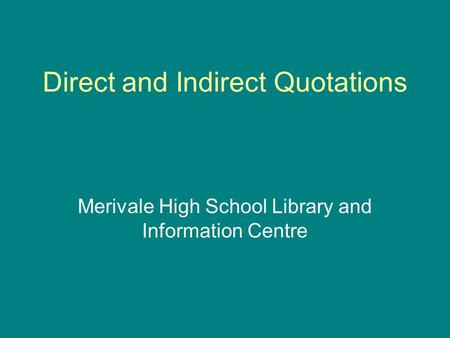 Direct and Indirect Quotations Merivale High School Library and Information Centre.