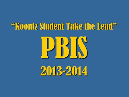"""Koontz Student Take the Lead"" PBIS"