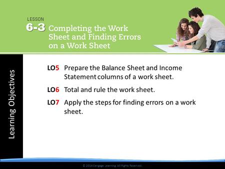 © 2014 Cengage Learning. All Rights Reserved. Learning Objectives © 2014 Cengage Learning. All Rights Reserved. LO5 Prepare the Balance Sheet and Income.