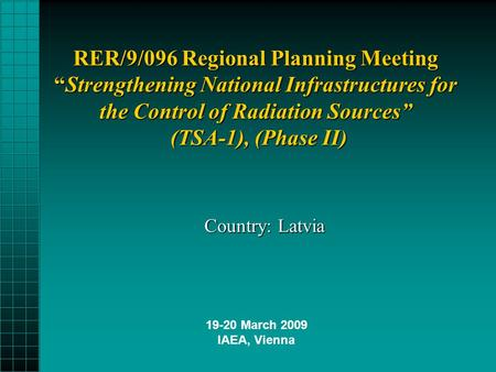 "RER/9/096 Regional Planning Meeting ""Strengthening National Infrastructures for the Control of Radiation Sources"" (TSA-1), (Phase II) Country: Latvia 19-20."