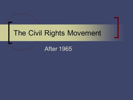 The Civil Rights Movement After 1965. Before 1965… For the most part, Civil Rights Movement was united  Common goals of ending de jure segregation and.
