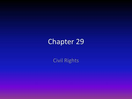 Chapter 29 Civil Rights. I.Taking on Segregation A. Civil Rights Act of 1875 declared unconstitutional in 1883 B. Plessy v. Ferguson (1896) makes segregation.