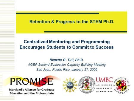 Retention & Progress to the STEM Ph.D. Centralized Mentoring and Programming Encourages Students to Commit to Success Renetta G. Tull, Ph.D. AGEP Second.