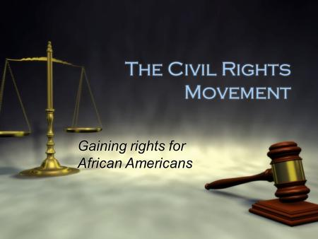 The Civil Rights Movement Gaining rights for African Americans.