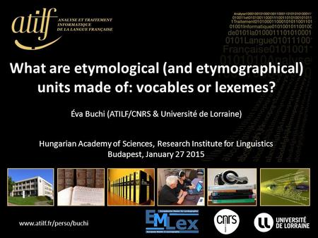 Www.atilf.fr/perso/buchi What are etymological (and etymographical) units made of: vocables or lexemes? Hungarian Academy of Sciences, Research Institute.