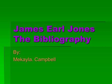 James Earl Jones The Bibliography By: Mekayla. Campbell.
