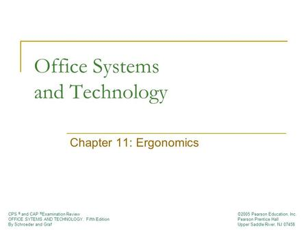 CPS ® and CAP ® Examination Review OFFICE SYTEMS AND TECHNOLOGY, Fifth Edition By Schroeder and Graf ©2005 Pearson Education, Inc. Pearson Prentice Hall.