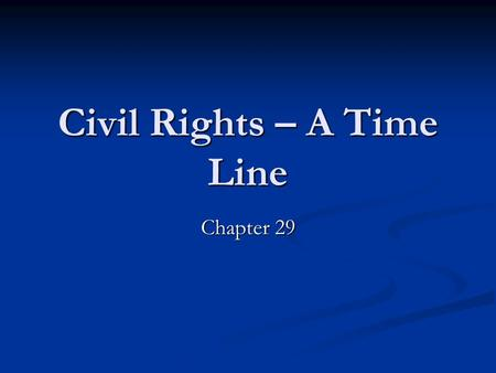 Civil Rights – A Time Line Chapter 29. Vocabulary De facto discrimination – cultural/societal discrimination De facto discrimination – cultural/societal.