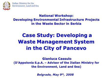 Italian Ministry for the Environment, Land and Sea National Workshop: Developing Environmental Infrastructure Projects in the Waste Sector in Serbia Case.