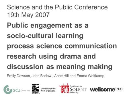Science and the Public Conference 19th May 2007 Public engagement as a socio-cultural learning process science communication research using drama and discussion.