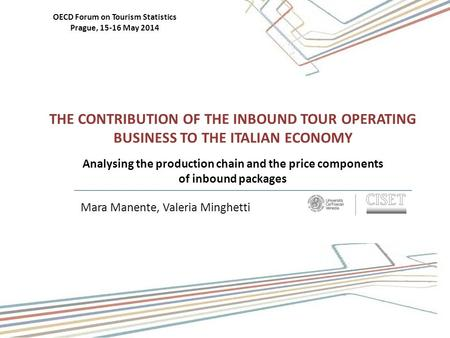 Mara Manente, Valeria Minghetti THE CONTRIBUTION OF THE INBOUND TOUR OPERATING BUSINESS TO THE ITALIAN ECONOMY Analysing the production chain and the price.