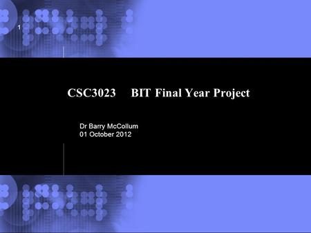 © 2002 IBM Corporation CSC3023 BIT Final Year Project 1 Dr Barry McCollum 01 October 2012.