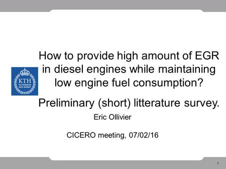 1 How to provide high amount of EGR in diesel engines while maintaining low engine fuel consumption? Preliminary (short) litterature survey. Eric Ollivier.