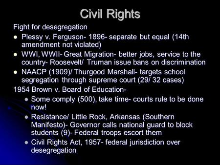 Civil Rights Fight for desegregation Plessy v. Ferguson- 1896- separate but equal (14th amendment not violated) Plessy v. Ferguson- 1896- separate but.