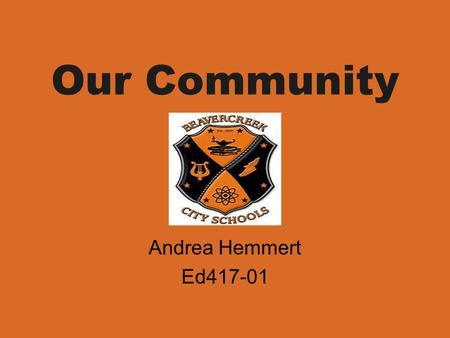 Our Community Andrea Hemmert Ed417-01. Unit: Our Community Grade Level: 1st Lesson: Our Community: Beavercreek This lesson focuses on the location, weather,