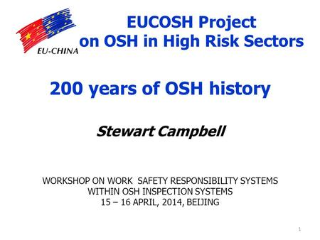 200 years of OSH history Stewart Campbell WORKSHOP ON WORK SAFETY RESPONSIBILITY SYSTEMS WITHIN OSH INSPECTION SYSTEMS 15 – 16 APRIL, 2014, BEIJING 1 EUCOSH.