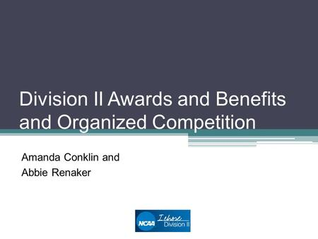 Division II Awards and Benefits and Organized Competition Amanda Conklin and Abbie Renaker.