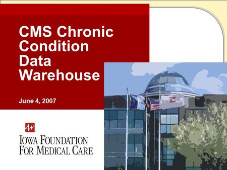 CMS Chronic Condition Data Warehouse June 4, 2007.