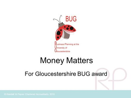 © Randall & Payne Chartered Accountants 2010 Money Matters For Gloucestershire BUG award.