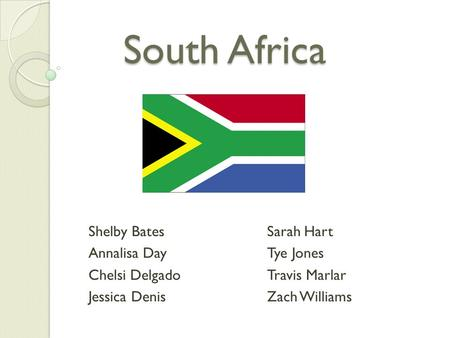 South Africa Shelby BatesSarah Hart Annalisa DayTye Jones Chelsi DelgadoTravis Marlar Jessica DenisZach Williams.