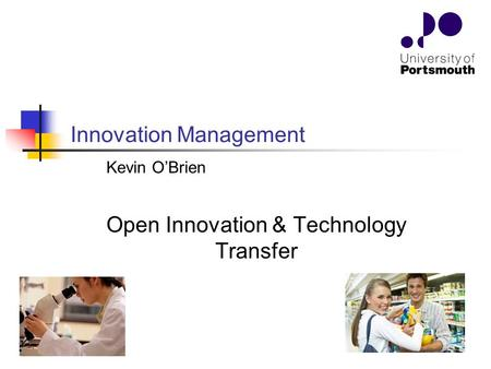 Open Innovation & Technology Transfer Innovation Management Kevin O'Brien.
