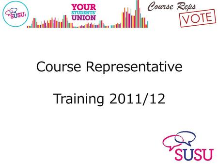Course Representative Training 2011/12. Welcome!