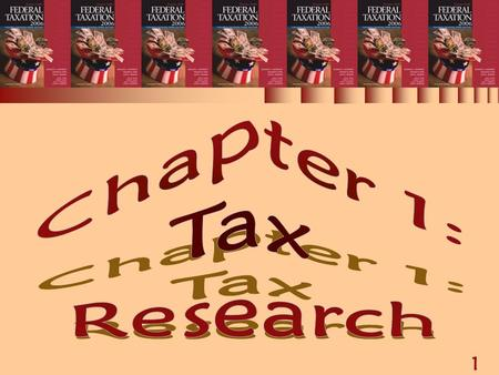 1 Chapter 1: Tax Research. 2 TAX RESEARCH (1 of 2)  Types of tax research  Tax research process  How facts affect tax consequences  Sources of tax.