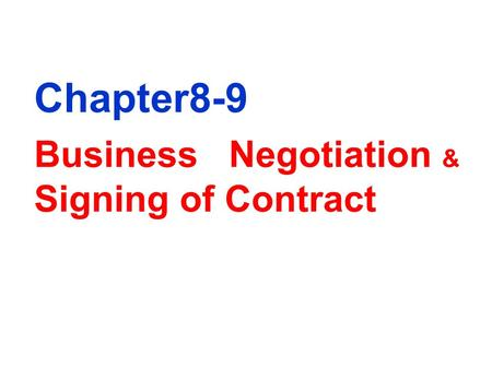 Chapter8-9 Business Negotiation & Signing of Contract.