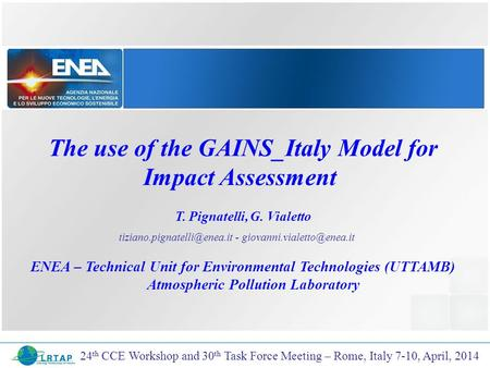 The use of the GAINS_Italy Model for Impact Assessment T. Pignatelli, G. Vialetto ENEA – Technical Unit for Environmental Technologies (UTTAMB) Atmospheric.