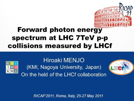 Forward photon energy spectrum at LHC 7TeV p-p collisions measured by LHCf Hiroaki MENJO (KMI, Nagoya University, Japan) On the held of the LHCf collaboration.