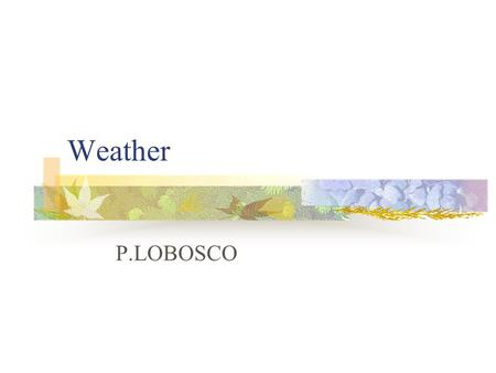 Weather P.LOBOSCO. Chapter 16-1 Objectives: Explain how solar heating and water vapor in the atmosphere affect weather. Discuss how clouds form and how.