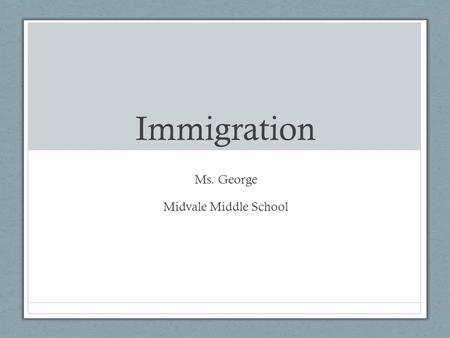 Immigration Ms. George Midvale Middle School. Coming to America Between 1880 – 1920... 23 million people came to America 17 million of these people entered.